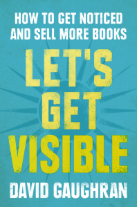 Let's-Get-Visible-and-Other-Stories-by-David-Gaughran